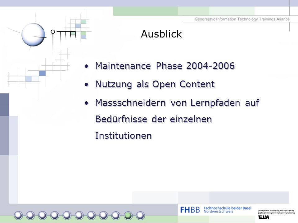 Ausblick Maintenance Phase 2004-2006Maintenance Phase 2004-2006 Nutzung als Open ContentNutzung als Open Content Massschneidern von Lernpfaden auf Bed