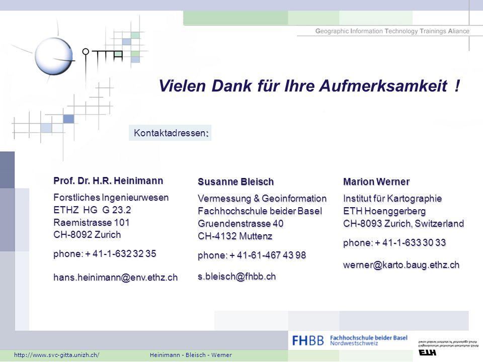 Vielen Dank für Ihre Aufmerksamkeit ! Marion Werner Institut für Kartographie ETH Hoenggerberg CH-8093 Zurich, Switzerland phone: + 41-1-633 30 33 wer