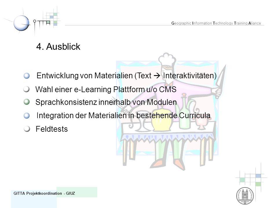 Geographic Information Technology Training Aliance GITTA Projektkoordination - GIUZ 4. Ausblick Entwicklung von Materialien (Text Interaktivitäten) In