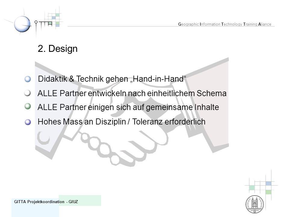 Geographic Information Technology Training Aliance GITTA Projektkoordination - GIUZ 2. Design Didaktik & Technik gehen Hand-in-Hand ALLE Partner entwi