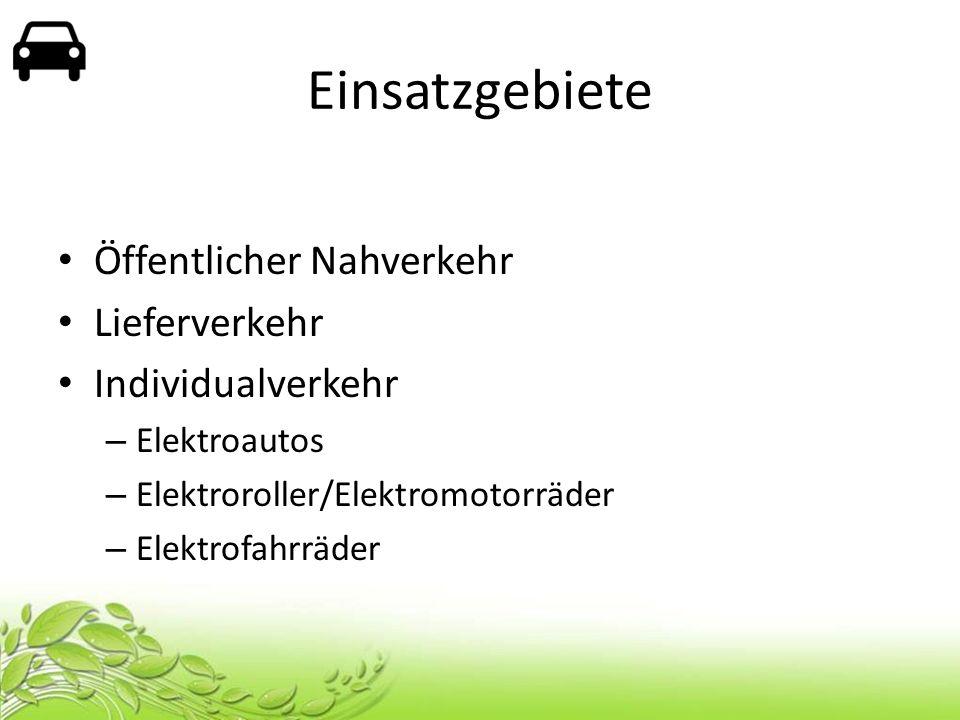 Einsatzgebiete Öffentlicher Nahverkehr Lieferverkehr Individualverkehr – Elektroautos – Elektroroller/Elektromotorräder – Elektrofahrräder