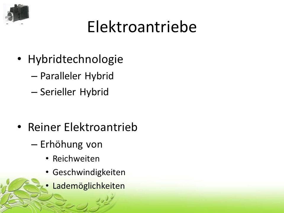 Elektroantriebe Hybridtechnologie – Paralleler Hybrid – Serieller Hybrid Reiner Elektroantrieb – Erhöhung von Reichweiten Geschwindigkeiten Lademöglic
