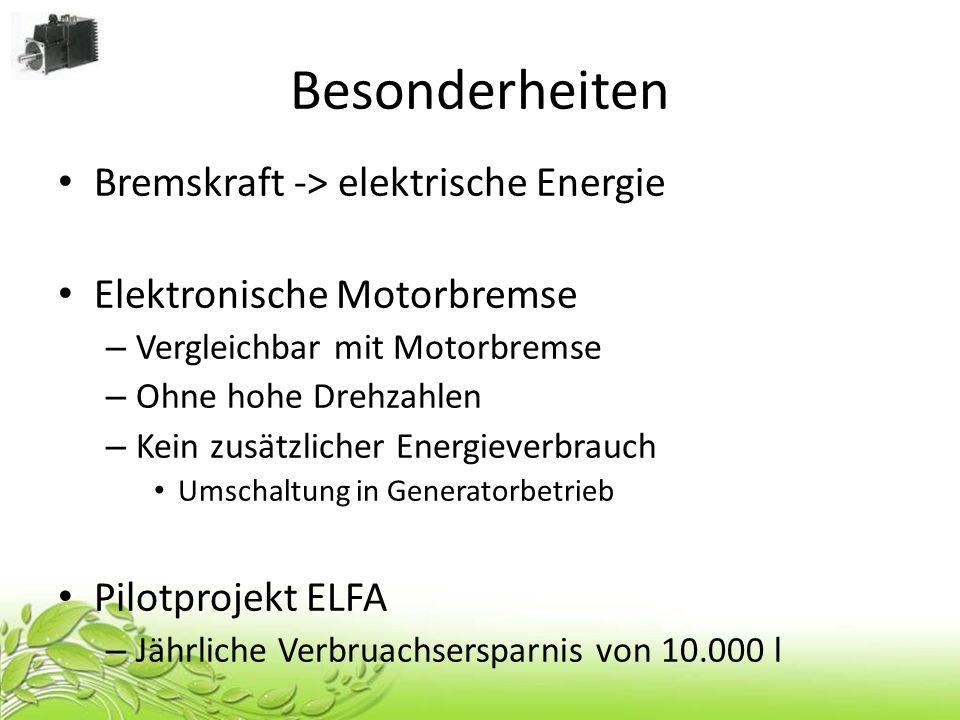 Besonderheiten Bremskraft -> elektrische Energie Elektronische Motorbremse – Vergleichbar mit Motorbremse – Ohne hohe Drehzahlen – Kein zusätzlicher E