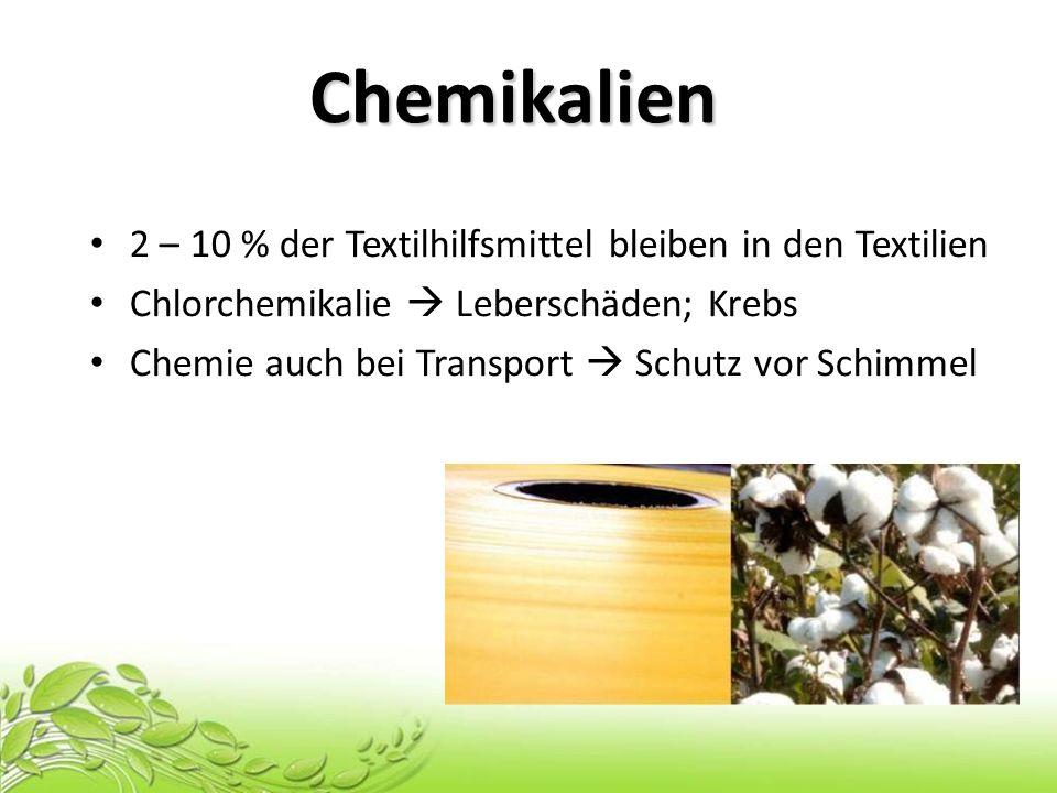 2 – 10 % der Textilhilfsmittel bleiben in den Textilien Chlorchemikalie Leberschäden; Krebs Chemie auch bei Transport Schutz vor Schimmel Chemikalien