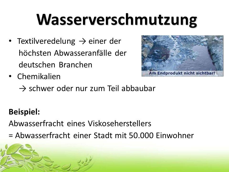 Wasserverschmutzung Textilveredelung einer der höchsten Abwasseranfälle der deutschen Branchen Chemikalien schwer oder nur zum Teil abbaubar Beispiel: