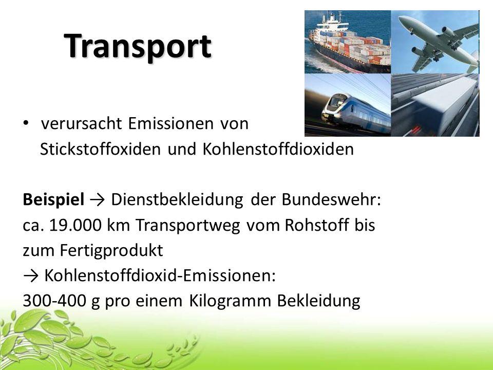 Transport Transport verursacht Emissionen von Stickstoffoxiden und Kohlenstoffdioxiden Beispiel Dienstbekleidung der Bundeswehr: ca. 19.000 km Transpo