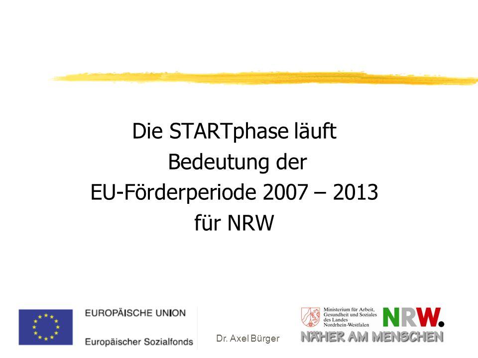 Dr. Axel Bürger Die STARTphase läuft Bedeutung der EU-Förderperiode 2007 – 2013 für NRW