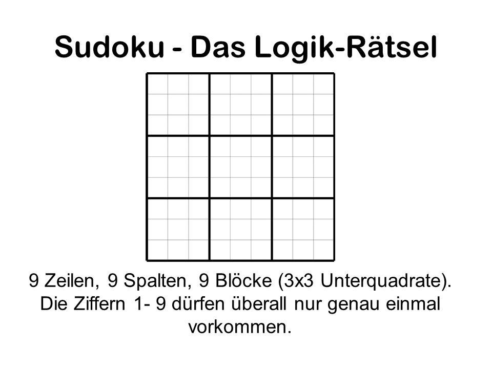 Sudoku - Das Logik-Rätsel 9 Zeilen, 9 Spalten, 9 Blöcke (3x3 Unterquadrate). Die Ziffern 1- 9 dürfen überall nur genau einmal vorkommen.