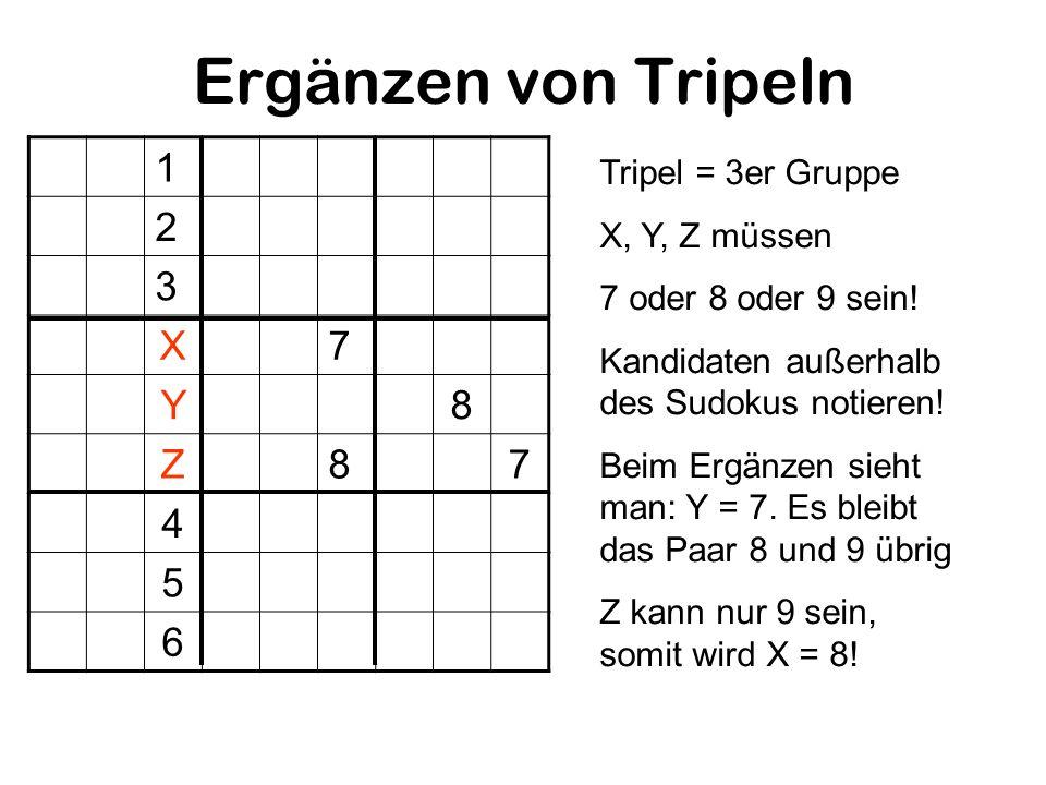 Ergänzen von Tripeln 1 2 3 X7 Y8 Z87 4 5 6 Tripel = 3er Gruppe X, Y, Z müssen 7 oder 8 oder 9 sein! Kandidaten außerhalb des Sudokus notieren! Beim Er