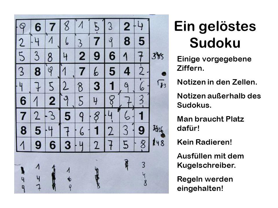 Ein gelöstes Sudoku Einige vorgegebene Ziffern. Notizen in den Zellen. Notizen außerhalb des Sudokus. Man braucht Platz dafür! Kein Radieren! Ausfülle