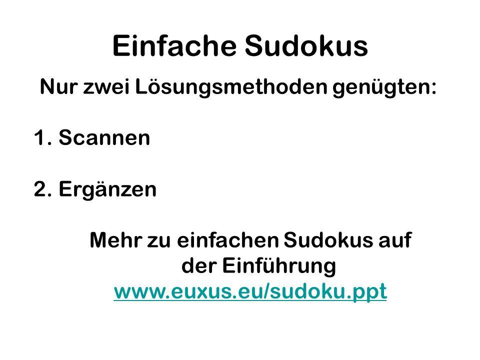 Einfache Sudokus Nur zwei Lösungsmethoden genügten: 1. Scannen 2. Ergänzen Mehr zu einfachen Sudokus auf der Einführung www.euxus.eu/sudoku.ppt