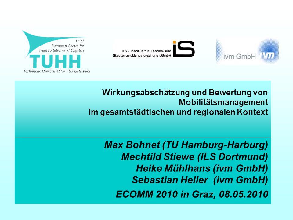 Wirkungsabschätzung und Bewertung von Mobilitätsmanagement im gesamtstädtischen und regionalen Kontext Max Bohnet (TU Hamburg-Harburg) Mechtild Stiewe