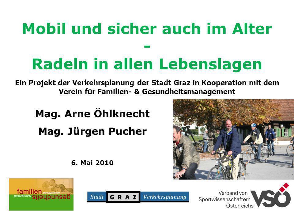 Mobil und sicher auch im Alter - Radeln in allen Lebenslagen Ein Projekt der Verkehrsplanung der Stadt Graz in Kooperation mit dem Verein für Familien