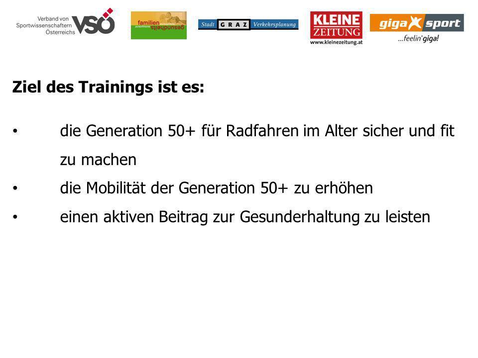 Ziel des Trainings ist es: die Generation 50+ für Radfahren im Alter sicher und fit zu machen die Mobilität der Generation 50+ zu erhöhen einen aktive