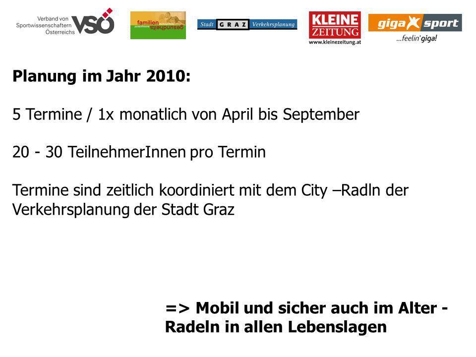 => Mobil und sicher auch im Alter - Radeln in allen Lebenslagen Planung im Jahr 2010: 5 Termine / 1x monatlich von April bis September 20 - 30 Teilneh