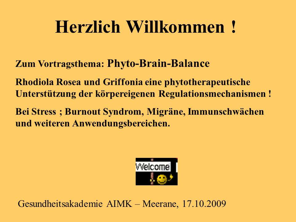 Herzlich Willkommen ! Gesundheitsakademie AIMK – Meerane, 17.10.2009 Zum Vortragsthema: Phyto-Brain-Balance Rhodiola Rosea und Griffonia eine phytothe
