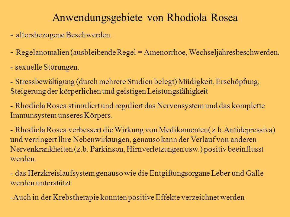 Anwendungsgebiete von Rhodiola Rosea - altersbezogene Beschwerden. - Regelanomalien (ausbleibende Regel = Amenorrhoe, Wechseljahresbeschwerden. - sexu