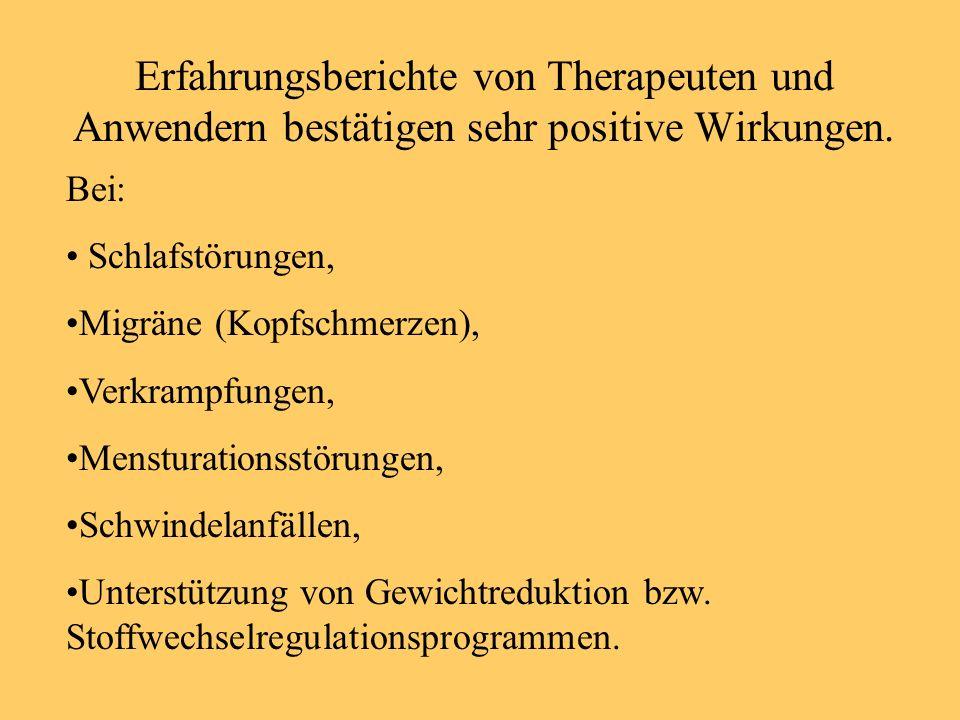 Erfahrungsberichte von Therapeuten und Anwendern bestätigen sehr positive Wirkungen. Bei: Schlafstörungen, Migräne (Kopfschmerzen), Verkrampfungen, Me