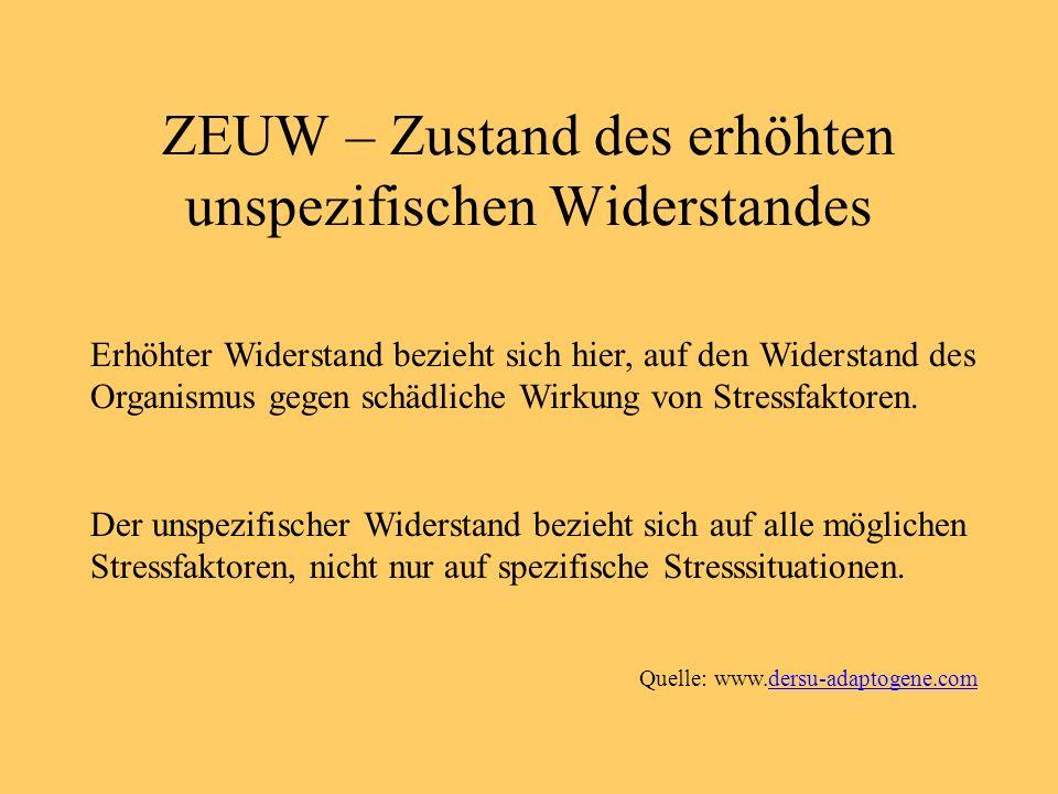 ZEUW – Zustand des erhöhten unspezifischen Widerstandes Erhöhter Widerstand bezieht sich hier, auf den Widerstand des Organismus gegen schädliche Wirk