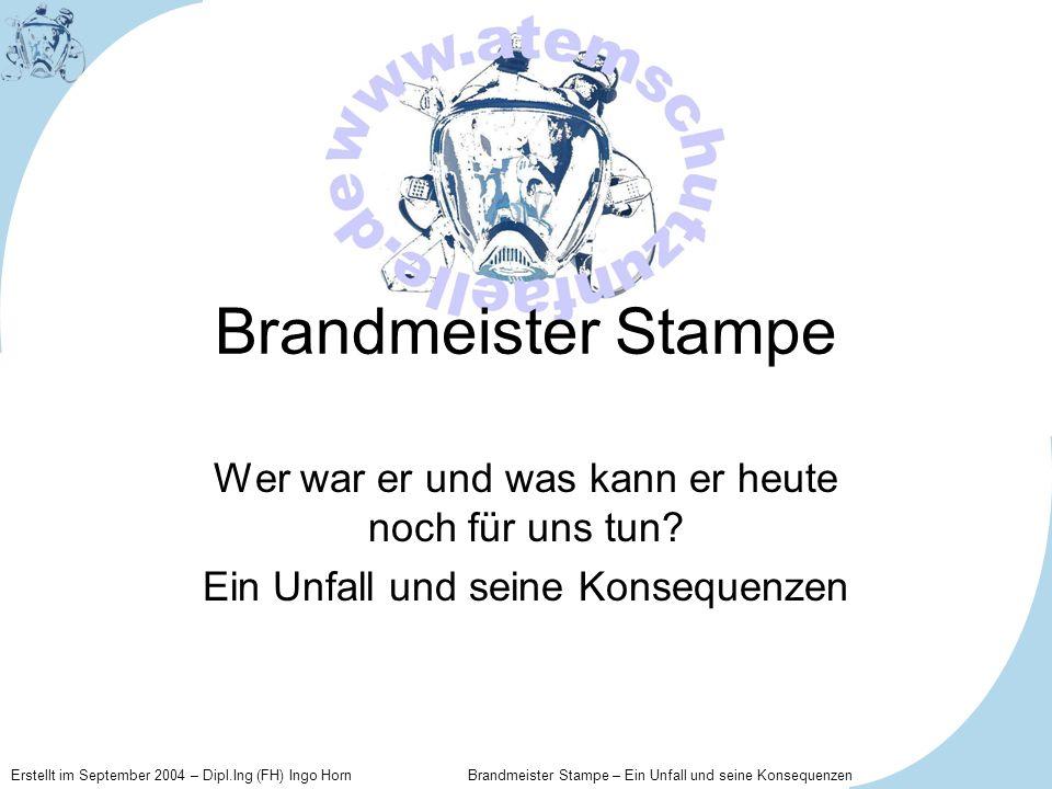 Erstellt im September 2004 – Dipl.Ing (FH) Ingo Horn Brandmeister Stampe – Ein Unfall und seine Konsequenzen Übersicht Schilderung des Unfallherganges Nachbearbeitung des Unfalles Ergebnisse der Unfallkomission Kritische Betrachtung der Umsetzung
