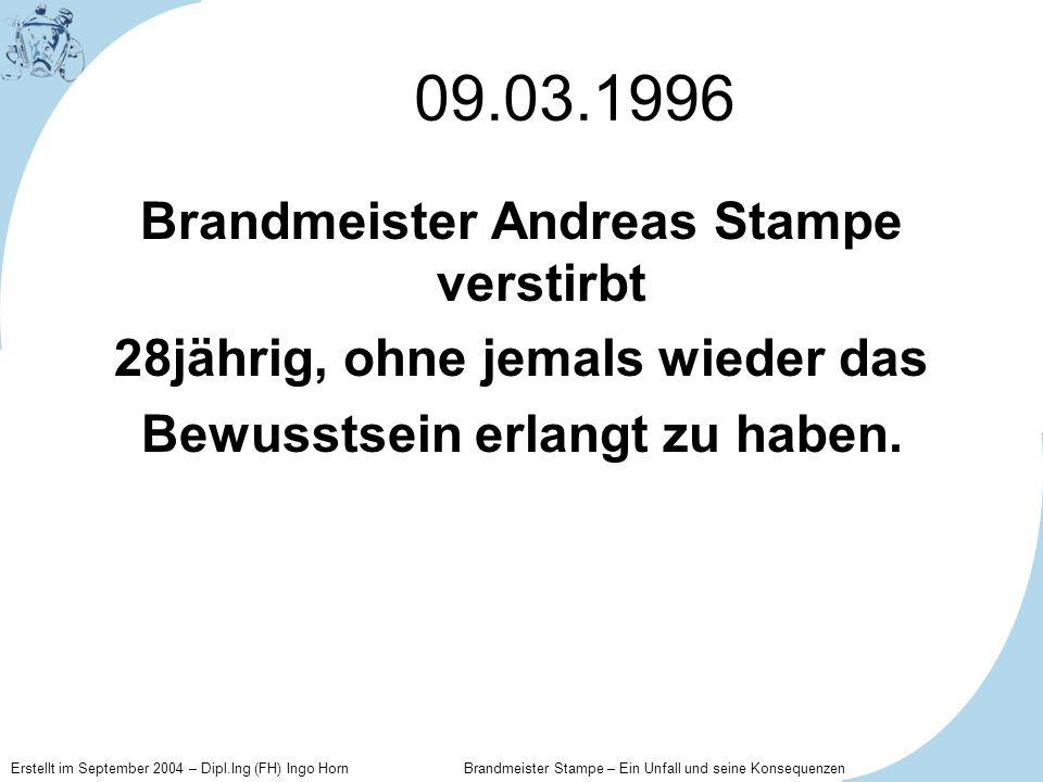 Erstellt im September 2004 – Dipl.Ing (FH) Ingo Horn Brandmeister Stampe – Ein Unfall und seine Konsequenzen 09.03.1996 Brandmeister Andreas Stampe ve