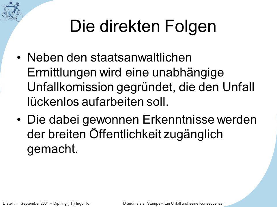 Erstellt im September 2004 – Dipl.Ing (FH) Ingo Horn Brandmeister Stampe – Ein Unfall und seine Konsequenzen Die direkten Folgen Neben den staatsanwal