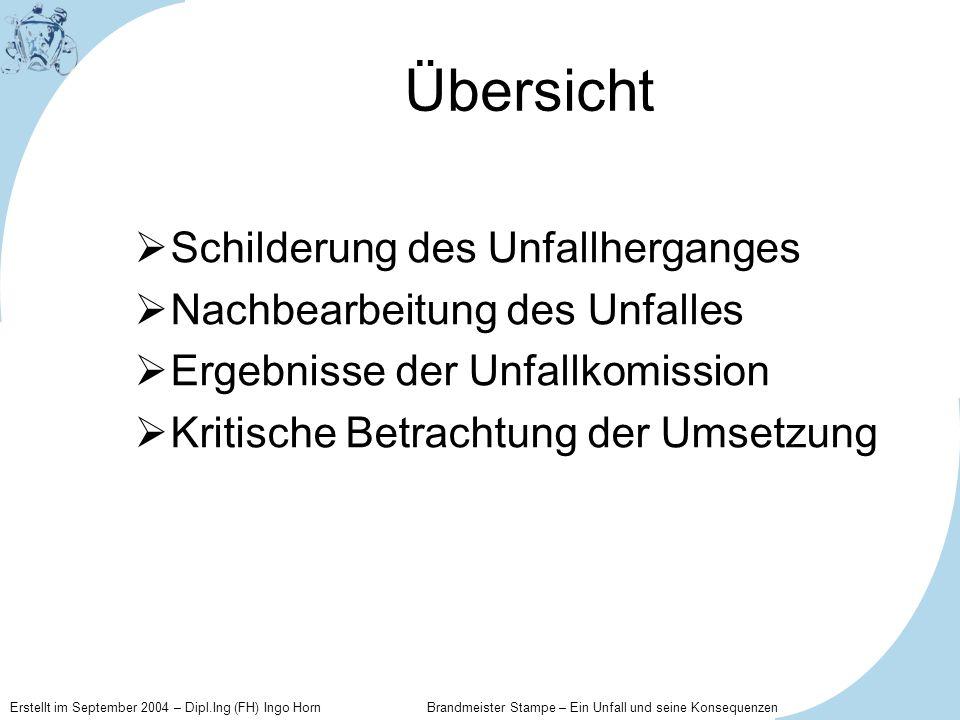 Erstellt im September 2004 – Dipl.Ing (FH) Ingo Horn Brandmeister Stampe – Ein Unfall und seine Konsequenzen Übersicht Schilderung des Unfallherganges