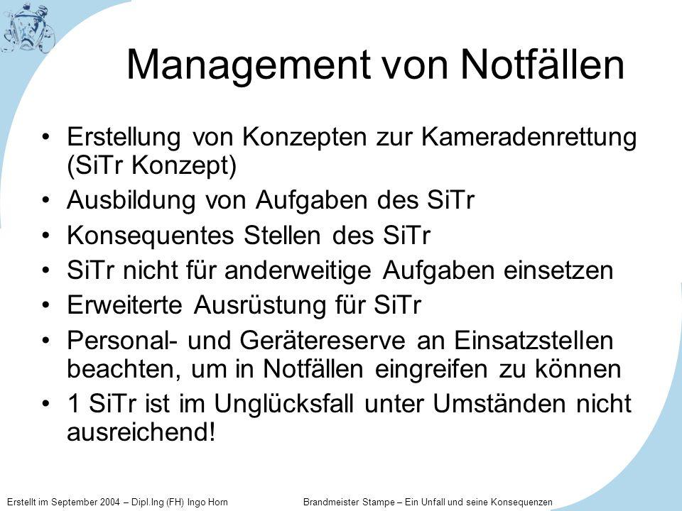 Erstellt im September 2004 – Dipl.Ing (FH) Ingo Horn Brandmeister Stampe – Ein Unfall und seine Konsequenzen Management von Notfällen Erstellung von K