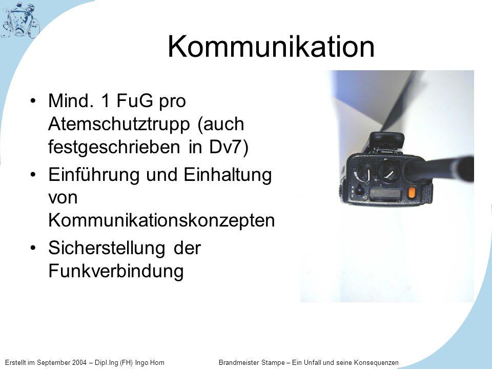 Erstellt im September 2004 – Dipl.Ing (FH) Ingo Horn Brandmeister Stampe – Ein Unfall und seine Konsequenzen Kommunikation Mind. 1 FuG pro Atemschutzt