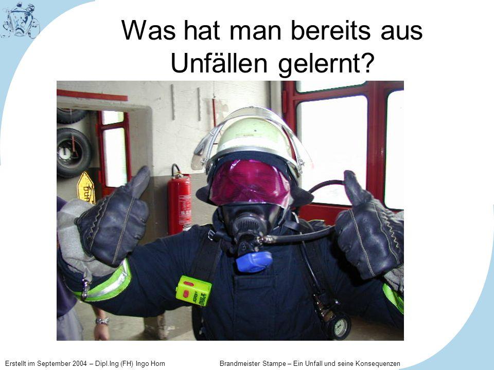 Erstellt im September 2004 – Dipl.Ing (FH) Ingo Horn Brandmeister Stampe – Ein Unfall und seine Konsequenzen Was hat man bereits aus Unfällen gelernt?