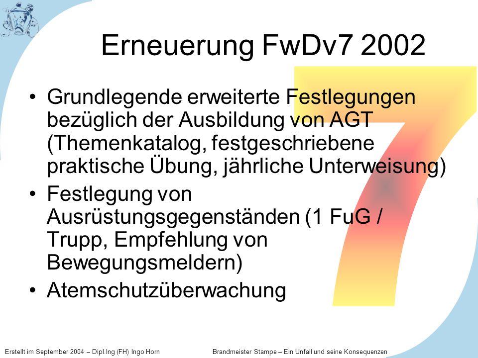 Erstellt im September 2004 – Dipl.Ing (FH) Ingo Horn Brandmeister Stampe – Ein Unfall und seine Konsequenzen Erneuerung FwDv7 2002 Grundlegende erweit