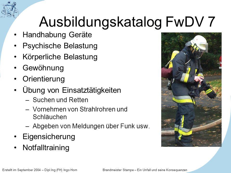 Erstellt im September 2004 – Dipl.Ing (FH) Ingo Horn Brandmeister Stampe – Ein Unfall und seine Konsequenzen Ausbildungskatalog FwDV 7 Handhabung Gerä