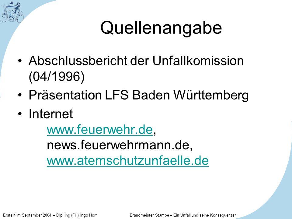 Erstellt im September 2004 – Dipl.Ing (FH) Ingo Horn Brandmeister Stampe – Ein Unfall und seine Konsequenzen Quellenangabe Abschlussbericht der Unfall