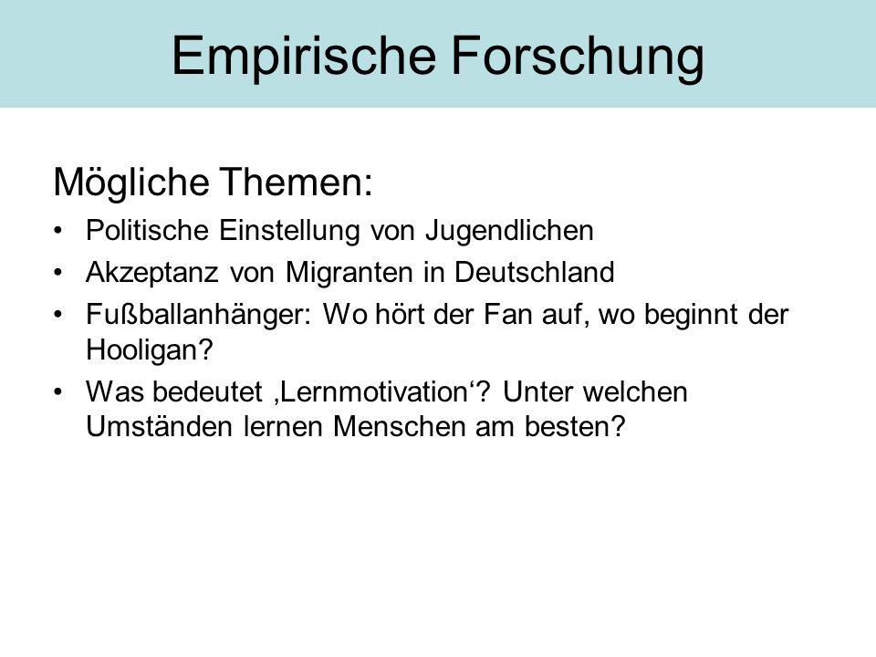 Mögliche Themen: Politische Einstellung von Jugendlichen Akzeptanz von Migranten in Deutschland Fußballanhänger: Wo hört der Fan auf, wo beginnt der Hooligan.