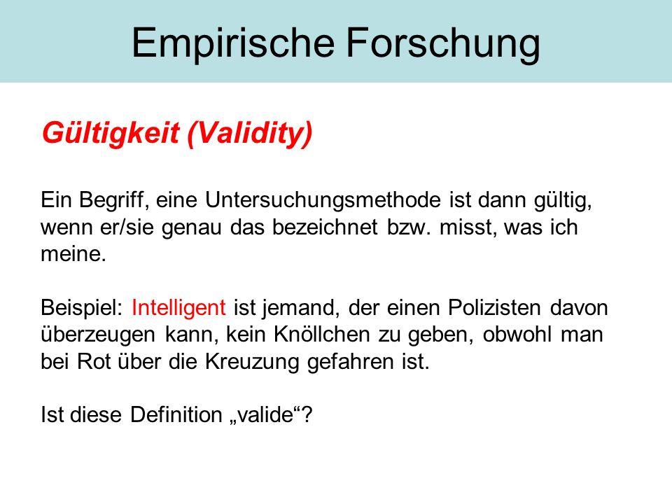 Gültigkeit (Validity) Ein Begriff, eine Untersuchungsmethode ist dann gültig, wenn er/sie genau das bezeichnet bzw.