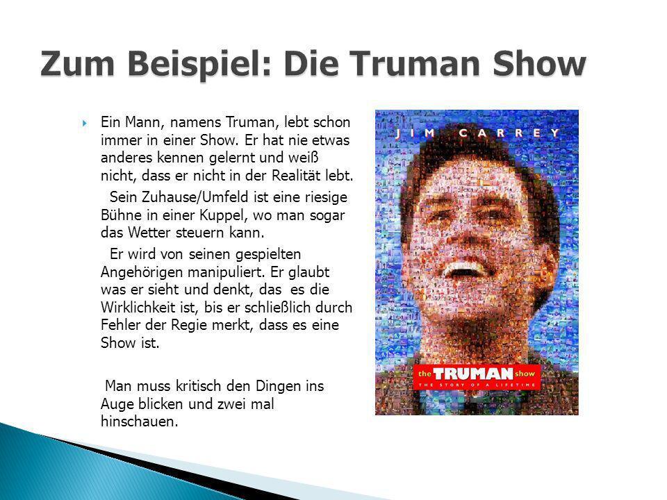 Ein Mann, namens Truman, lebt schon immer in einer Show.
