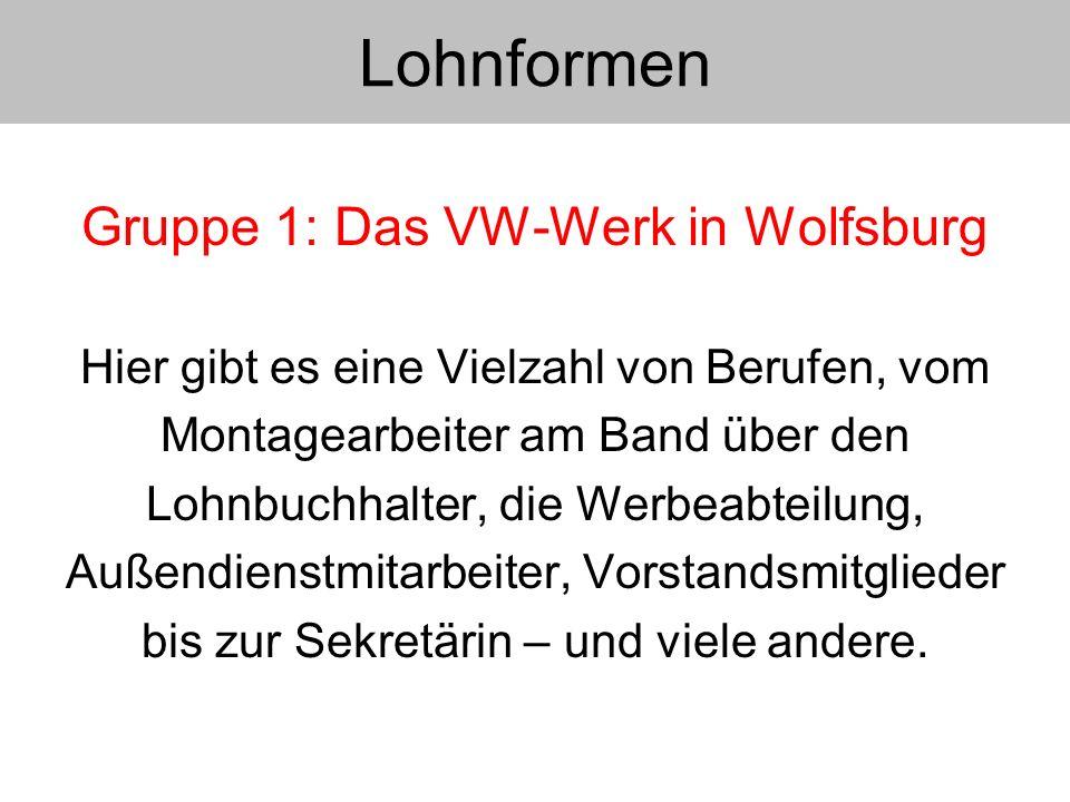 Gruppe 1: Das VW-Werk in Wolfsburg Hier gibt es eine Vielzahl von Berufen, vom Montagearbeiter am Band über den Lohnbuchhalter, die Werbeabteilung, Au
