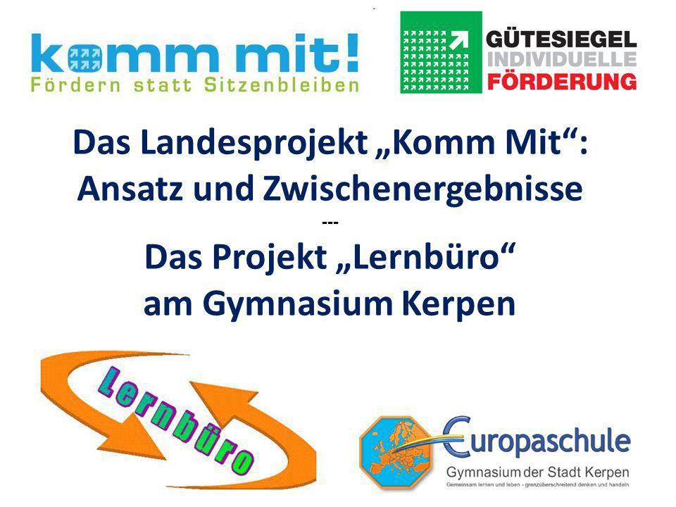 Das Landesprojekt Komm Mit: Ansatz und Zwischenergebnisse --- Das Projekt Lernbüro am Gymnasium Kerpen