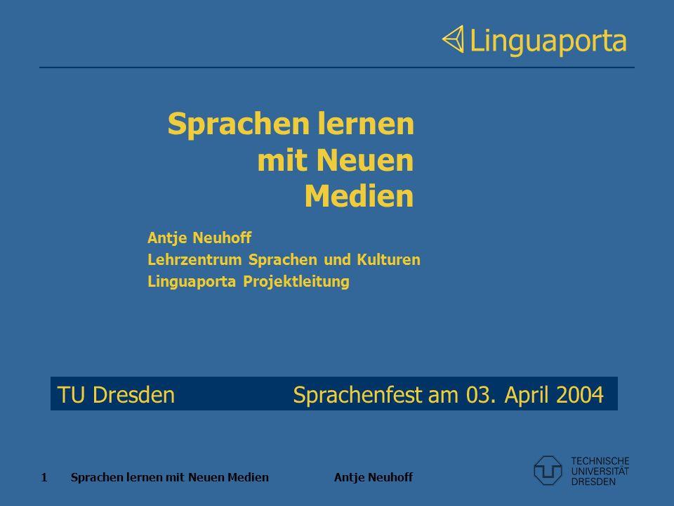 1 Sprachen lernen mit Neuen Medien Antje Neuhoff Linguaporta TU Dresden Sprachenfest am 03. April 2004 Sprachen lernen mit Neuen Medien Antje Neuhoff