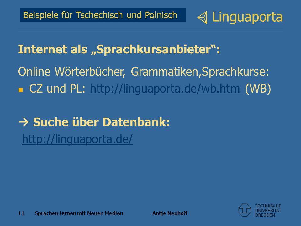11 Sprachen lernen mit Neuen Medien Antje Neuhoff Linguaporta Beispiele für Tschechisch und Polnisch Internet als Sprachkursanbieter: Online Wörterbüc