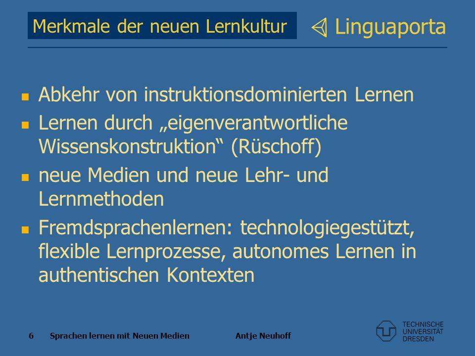 6 Sprachen lernen mit Neuen Medien Antje Neuhoff Linguaporta Merkmale der neuen Lernkultur Abkehr von instruktionsdominierten Lernen Lernen durch eige
