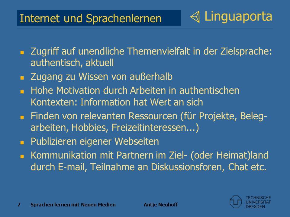 7 Sprachen lernen mit Neuen Medien Antje Neuhoff Linguaporta Zugriff auf unendliche Themenvielfalt in der Zielsprache: authentisch, aktuell Zugang zu
