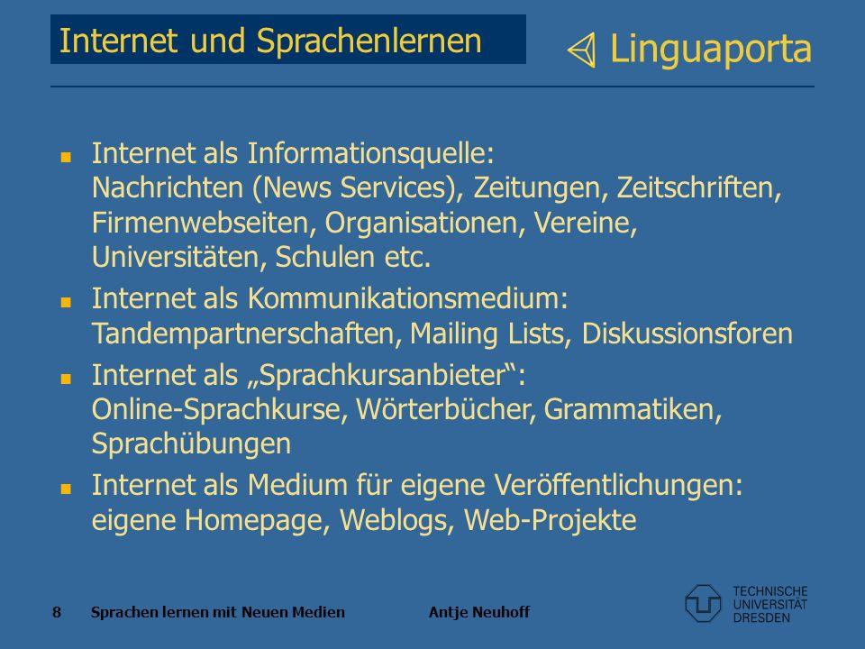 8 Sprachen lernen mit Neuen Medien Antje Neuhoff Linguaporta Internet und Sprachenlernen Internet als Informationsquelle: Nachrichten (News Services),