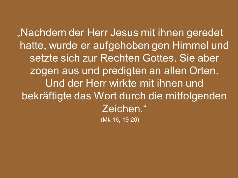 Nachdem der Herr Jesus mit ihnen geredet hatte, wurde er aufgehoben gen Himmel und setzte sich zur Rechten Gottes. Sie aber zogen aus und predigten an