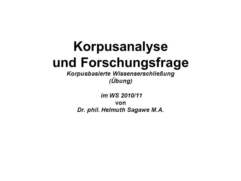 Korpusanalyse und Forschungsfrage Korpusbasierte Wissenserschließung (Übung) im WS 2010/11 von Dr. phil. Helmuth Sagawe M.A.