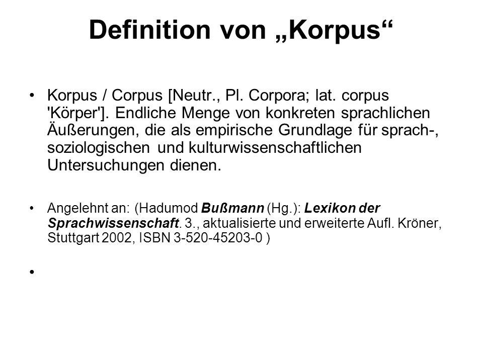 Definition von Korpus Korpus / Corpus [Neutr., Pl. Corpora; lat. corpus 'Körper']. Endliche Menge von konkreten sprachlichen Äußerungen, die als empir
