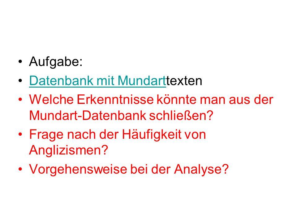 Aufgabe: Datenbank mit MundarttextenDatenbank mit Mundart Welche Erkenntnisse könnte man aus der Mundart-Datenbank schließen? Frage nach der Häufigkei