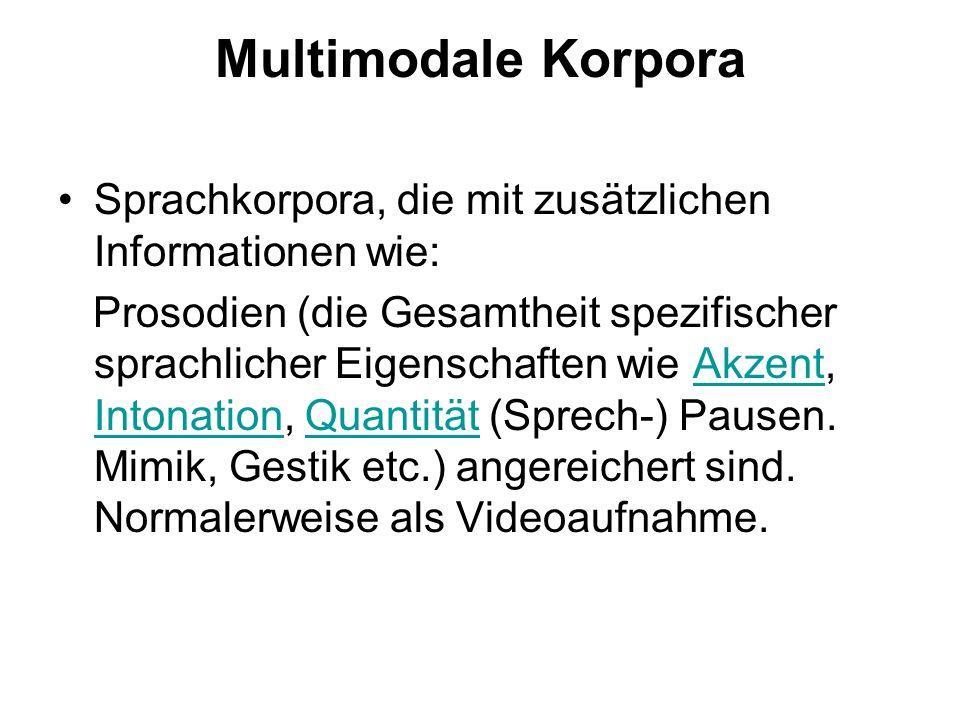 Multimodale Korpora Sprachkorpora, die mit zusätzlichen Informationen wie: Prosodien (die Gesamtheit spezifischer sprachlicher Eigenschaften wie Akzen
