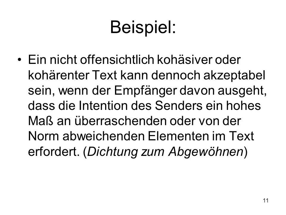 11 Beispiel: Ein nicht offensichtlich kohäsiver oder kohärenter Text kann dennoch akzeptabel sein, wenn der Empfänger davon ausgeht, dass die Intentio