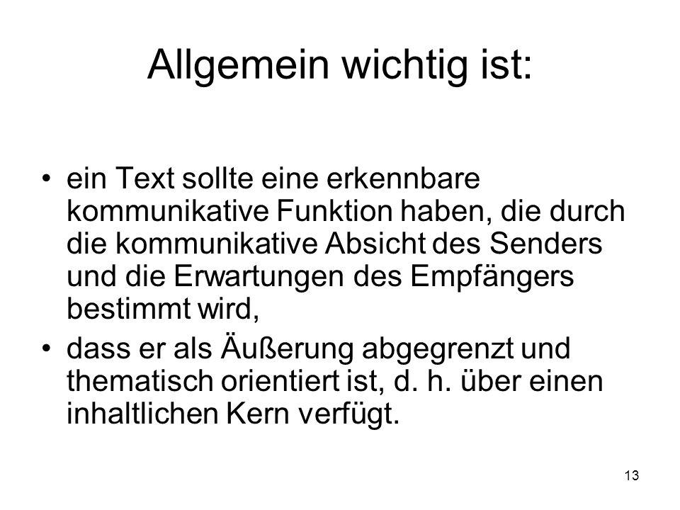 13 Allgemein wichtig ist: ein Text sollte eine erkennbare kommunikative Funktion haben, die durch die kommunikative Absicht des Senders und die Erwart